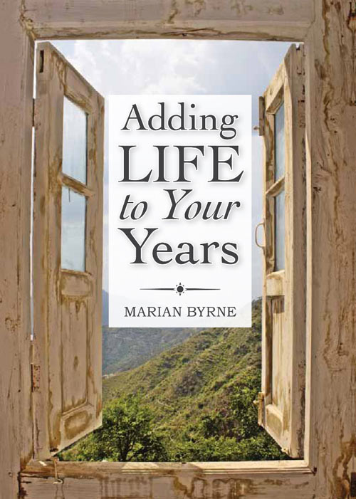 The cover of the book 'Adding Life to your Years' by Marian Byrne.